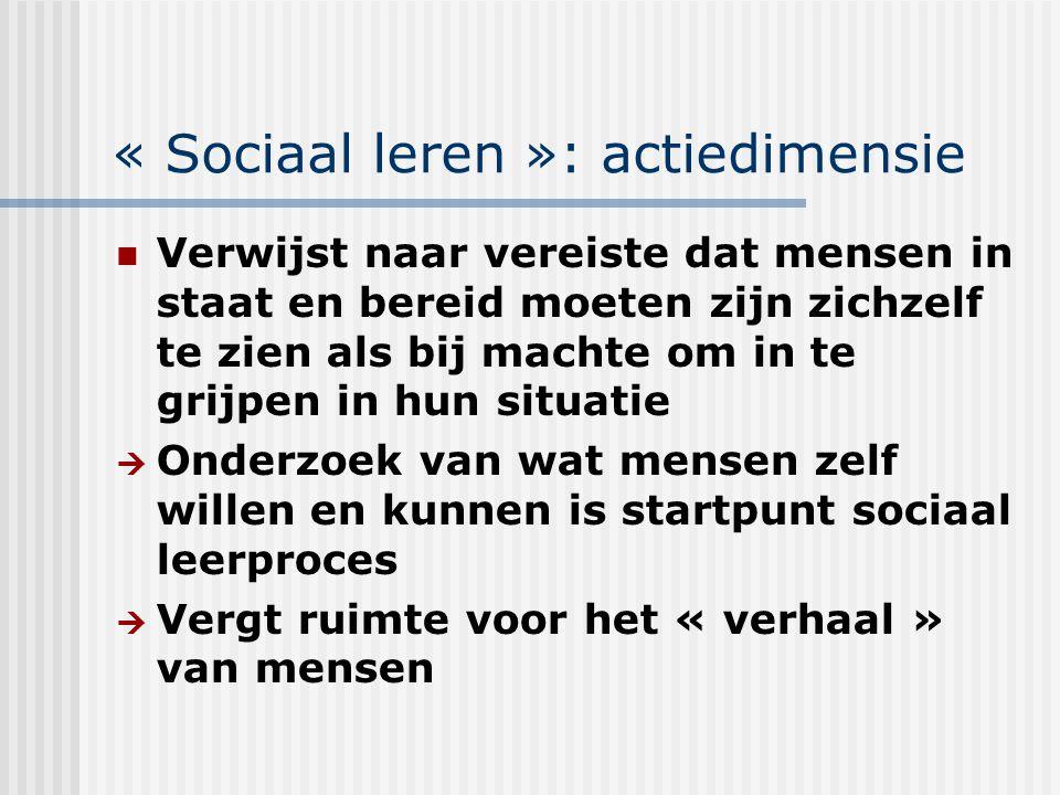 « Sociaal leren »: actiedimensie Verwijst naar vereiste dat mensen in staat en bereid moeten zijn zichzelf te zien als bij machte om in te grijpen in