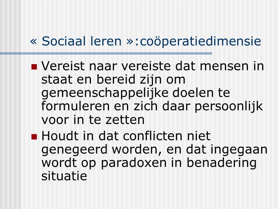 « Sociaal leren »:coöperatiedimensie Vereist naar vereiste dat mensen in staat en bereid zijn om gemeenschappelijke doelen te formuleren en zich daar