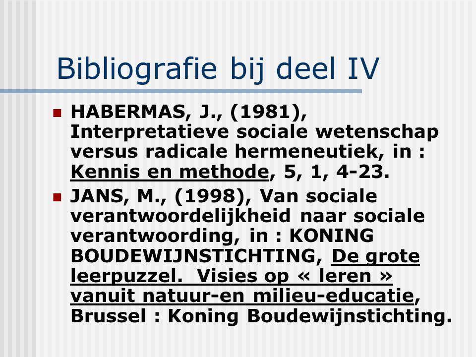 Bibliografie bij deel IV HABERMAS, J., (1981), Interpretatieve sociale wetenschap versus radicale hermeneutiek, in : Kennis en methode, 5, 1, 4-23. JA