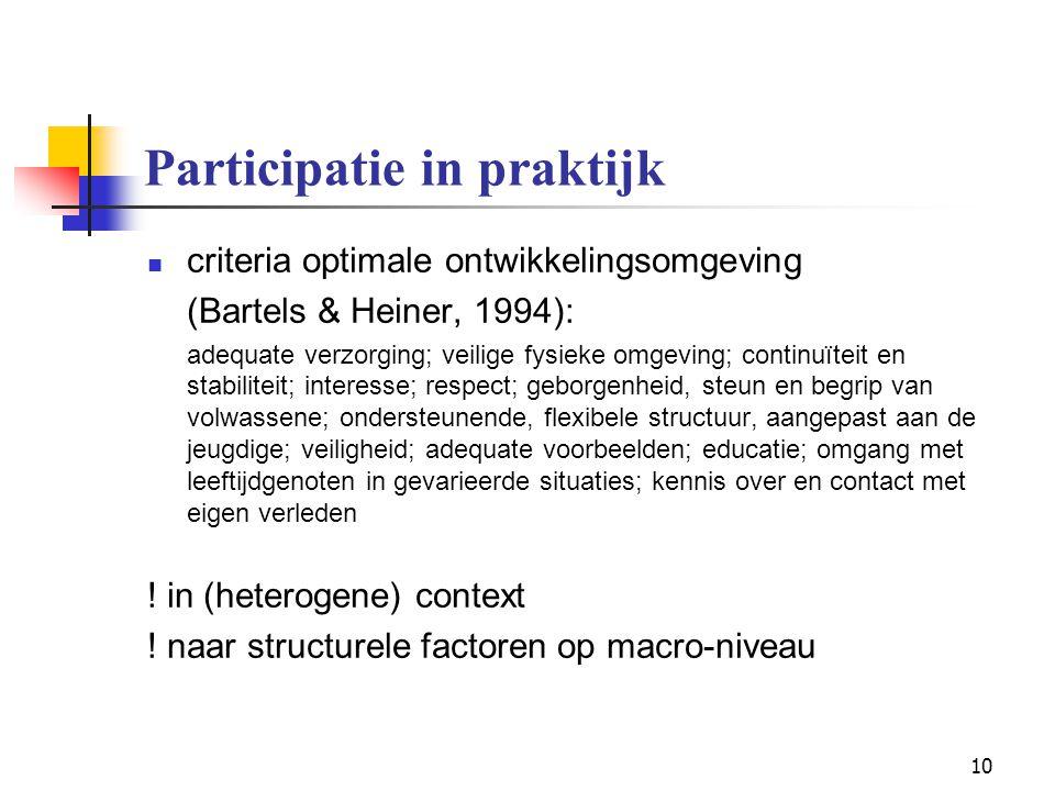 10 Participatie in praktijk criteria optimale ontwikkelingsomgeving (Bartels & Heiner, 1994): adequate verzorging; veilige fysieke omgeving; continuït