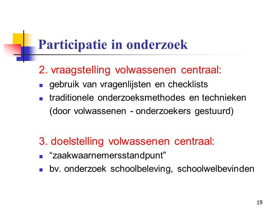 19 Participatie in onderzoek 2. vraagstelling volwassenen centraal: gebruik van vragenlijsten en checklists traditionele onderzoeksmethodes en technie
