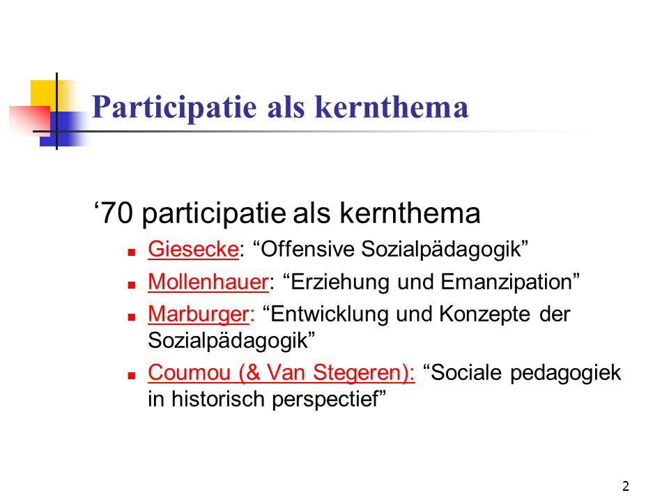 3 Participatie als kernthema  Giesecke: Offensive Wende  emancipatorische sociale pedagogiek - emancipatie van maatschappelijk achtergestelden - analyse maatschappelijke werkelijkheid - analyse betekenis werkelijkheid voor jeugdigen
