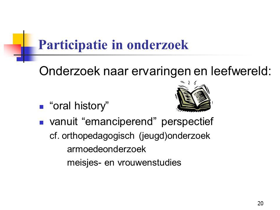 """20 Participatie in onderzoek Onderzoek naar ervaringen en leefwereld: """"oral history"""" vanuit """"emanciperend"""" perspectief cf. orthopedagogisch (jeugd)ond"""