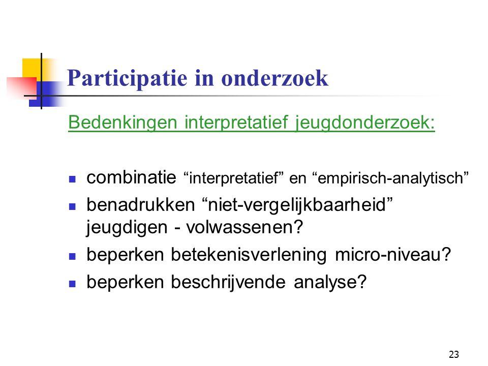 """23 Participatie in onderzoek Bedenkingen interpretatief jeugdonderzoek: combinatie """"interpretatief"""" en """"empirisch-analytisch"""" benadrukken """"niet-vergel"""