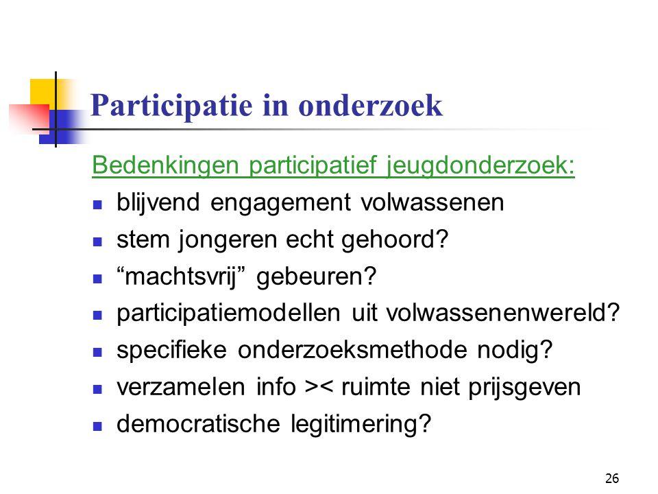 """26 Participatie in onderzoek Bedenkingen participatief jeugdonderzoek: blijvend engagement volwassenen stem jongeren echt gehoord? """"machtsvrij"""" gebeur"""