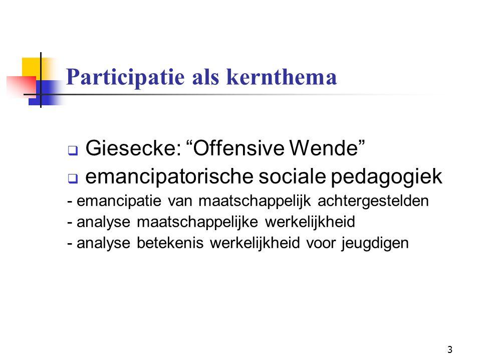 """3 Participatie als kernthema  Giesecke: """"Offensive Wende""""  emancipatorische sociale pedagogiek - emancipatie van maatschappelijk achtergestelden - a"""