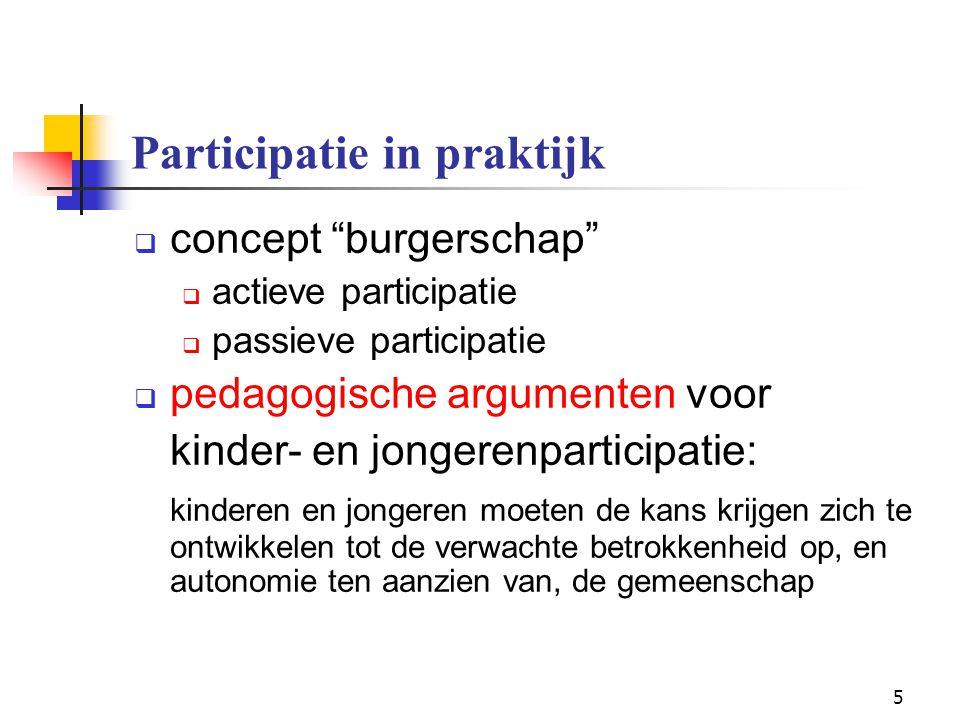 6 Participatie in praktijk Pedagogische argumenten: jeugdigen zijn burgers-in-wording burgerschap omvat autonomie samenleving als proeftuin