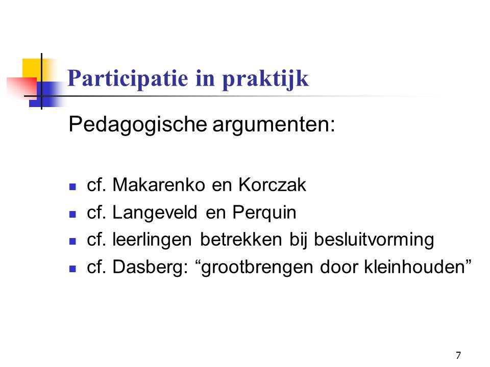 8 Participatie in praktijk Pedagogische argumenten: nood aan burgerschapsvorming = leren zich als burgers in samenleving te bewegen ondersteuning van psycho-sociaal welzijn = vraag naar ontwikkelingsmogelijkheden van jeugdigen in samenleving
