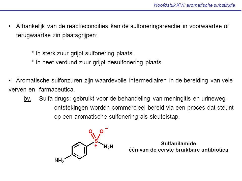 Hoofdstuk XVI: aromatische substitutie Afhankelijk van de reactiecondities kan de sulfoneringsreactie in voorwaartse of terugwaartse zin plaatsgrijpen
