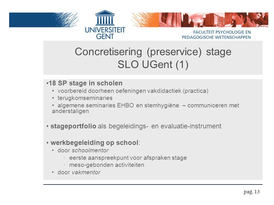 Concretisering (preservice) stage SLO UGent (1) 18 SP stage in scholen voorbereid doorheen oefeningen vakdidactiek (practica) terugkomseminaries algem