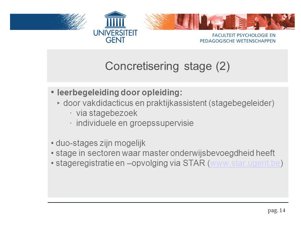 Concretisering stage (2) leerbegeleiding door opleiding: ‣ door vakdidacticus en praktijkassistent (stagebegeleider) ‧ via stagebezoek ‧ individuele e