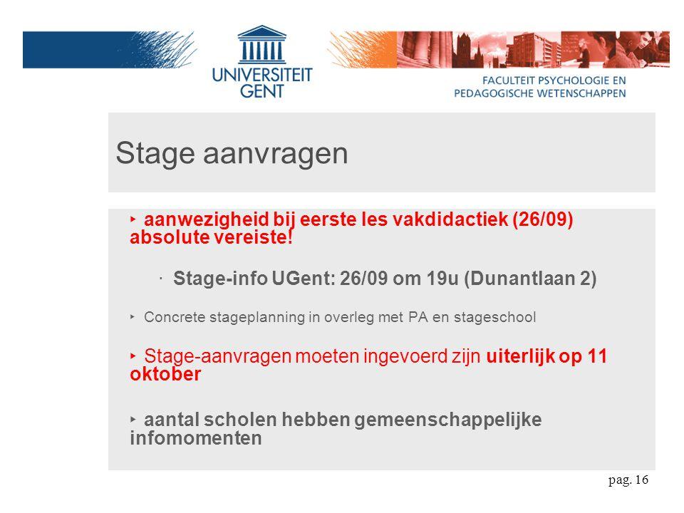 Stage aanvragen ‣ aanwezigheid bij eerste les vakdidactiek (26/09) absolute vereiste! ‧ Stage-info UGent: 26/09 om 19u (Dunantlaan 2) ‣ Concrete stage