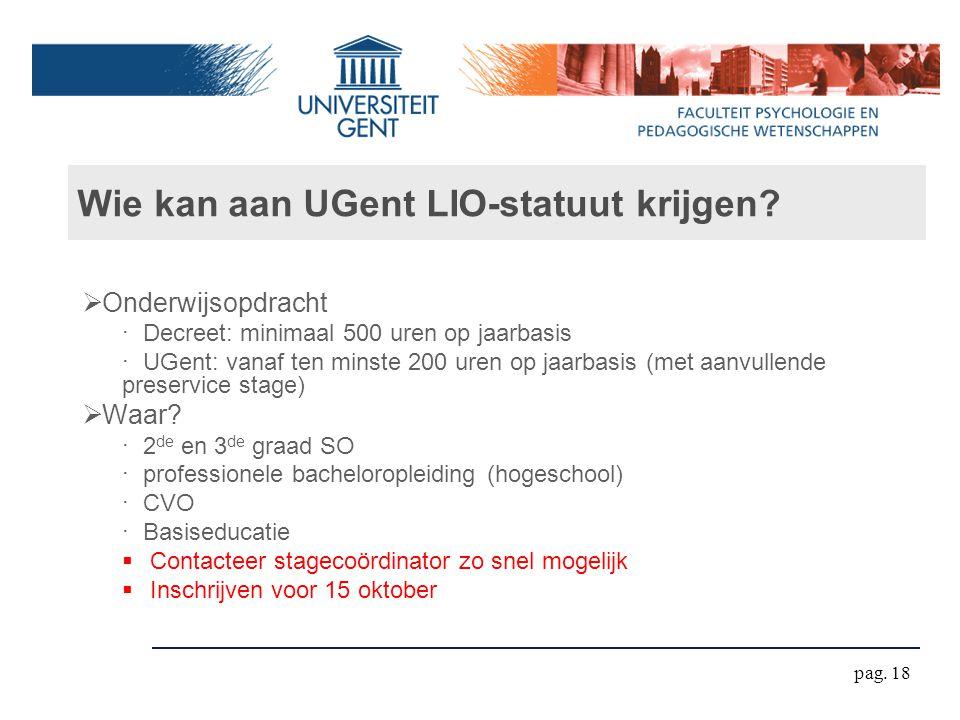 Wie kan aan UGent LIO-statuut krijgen?  Onderwijsopdracht ‧ Decreet: minimaal 500 uren op jaarbasis ‧ UGent: vanaf ten minste 200 uren op jaarbasis (