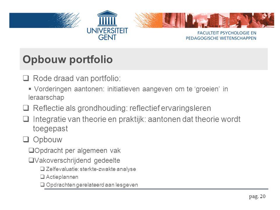 Opbouw portfolio  Rode draad van portfolio:  Vorderingen aantonen: initiatieven aangeven om te 'groeien' in leraarschap  Reflectie als grondhouding