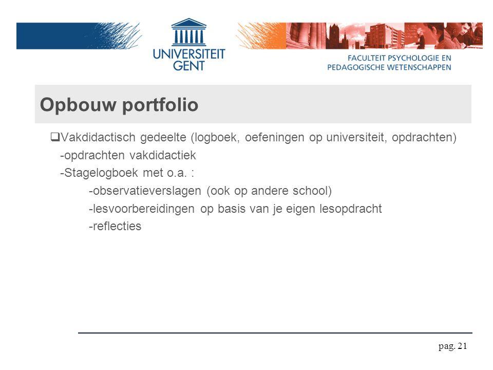 Opbouw portfolio  Vakdidactisch gedeelte (logboek, oefeningen op universiteit, opdrachten) -opdrachten vakdidactiek -Stagelogboek met o.a. : -observa