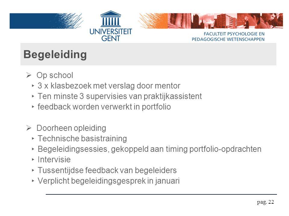 Begeleiding  Op school ‣ 3 x klasbezoek met verslag door mentor ‣ Ten minste 3 supervisies van praktijkassistent ‣ feedback worden verwerkt in portfo
