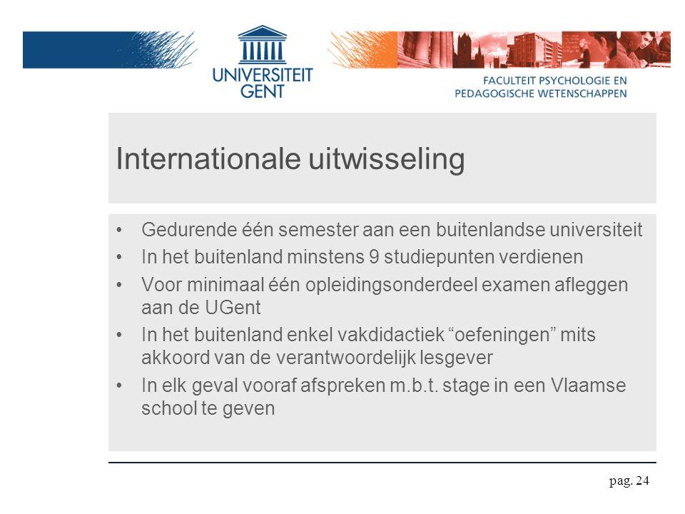 Internationale uitwisseling Gedurende één semester aan een buitenlandse universiteit In het buitenland minstens 9 studiepunten verdienen Voor minimaal