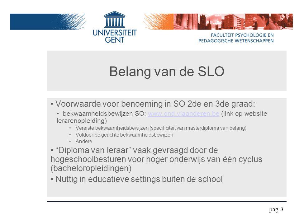 Belang van de SLO Voorwaarde voor benoeming in SO 2de en 3de graad: bekwaamheidsbewijzen SO: www.ond.vlaanderen.be (link op website lerarenopleiding)w