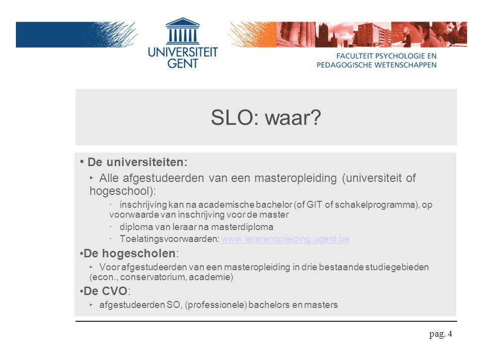 SLO: waar? De universiteiten: ‣ Alle afgestudeerden van een masteropleiding (universiteit of hogeschool): ‧ inschrijving kan na academische bachelor (
