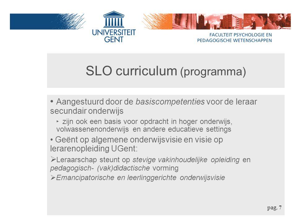SLO curriculum (programma) Aangestuurd door de basiscompetenties voor de leraar secundair onderwijs ‣ zijn ook een basis voor opdracht in hoger onderw