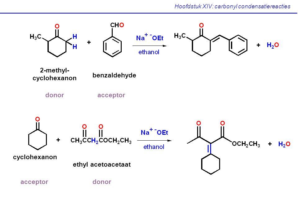 Hoofdstuk XIV: carbonyl condensatiereacties 2-methyl- cyclohexanon benzaldehyde donoracceptor cyclohexanon ethyl acetoacetaat donoracceptor