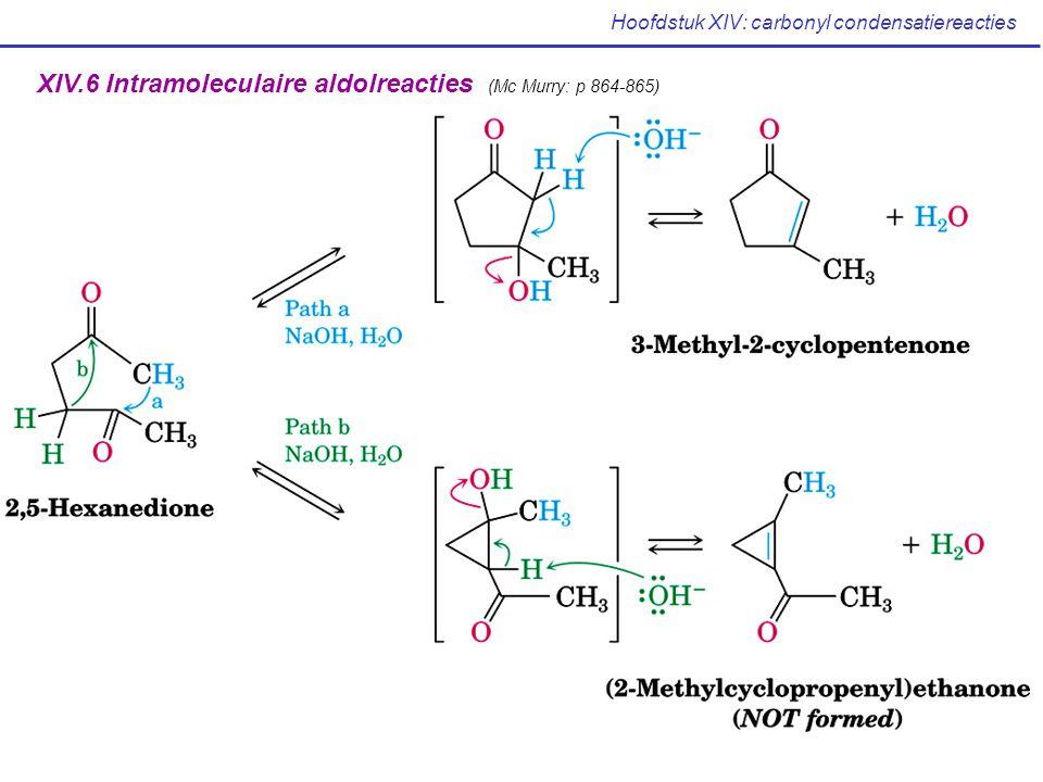 Hoofdstuk XIV: carbonyl condensatiereacties XIV.6 Intramoleculaire aldolreacties (Mc Murry: p 864-865)