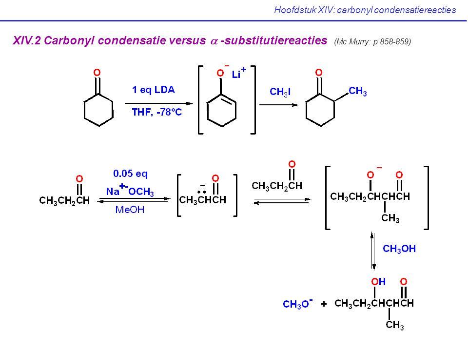 Hoofdstuk XIV: carbonyl condensatiereacties XIV.2 Carbonyl condensatie versus  -substitutiereacties (Mc Murry: p 858-859)
