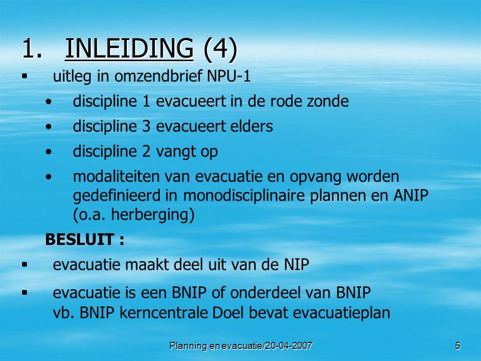 Planning en evacuatie/20-04-200716 4.GEPLANDE EVACUATIE = BNIP   na risicoanalyse element tijd hoeveel tijd voor voorbereiding hoeveel tijd voor communicatie/informatie   BNIP uitbouwen met luik evacuatie   de evacuatie moet 100 % (??) voorbereid zijn