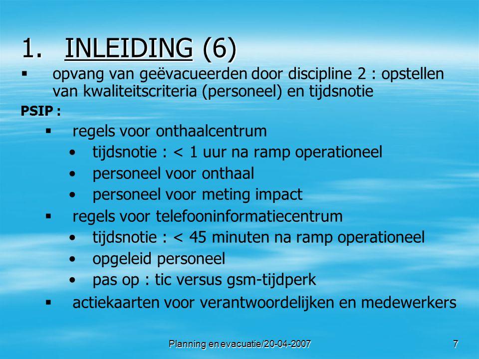 Planning en evacuatie/20-04-200748 24.FORMALISERING (2)   besluit van de gouverneur met verwijzing naar (o.a.) artikel 128 van de provinciewet wet 31 december 1963 op de Civiele Bescherming artikel 11 wet 5 augustus 1992 op het politieambt Koninklijk Besluit van 16 februari 2006 betreffende de NIP advies DOVO, CP-OPS en PCC − BNIP – Rieme (evacuatieplan) goedgekeurd door gouverneur en burgemeesters Gent en Evergem op 17 augustus 2006