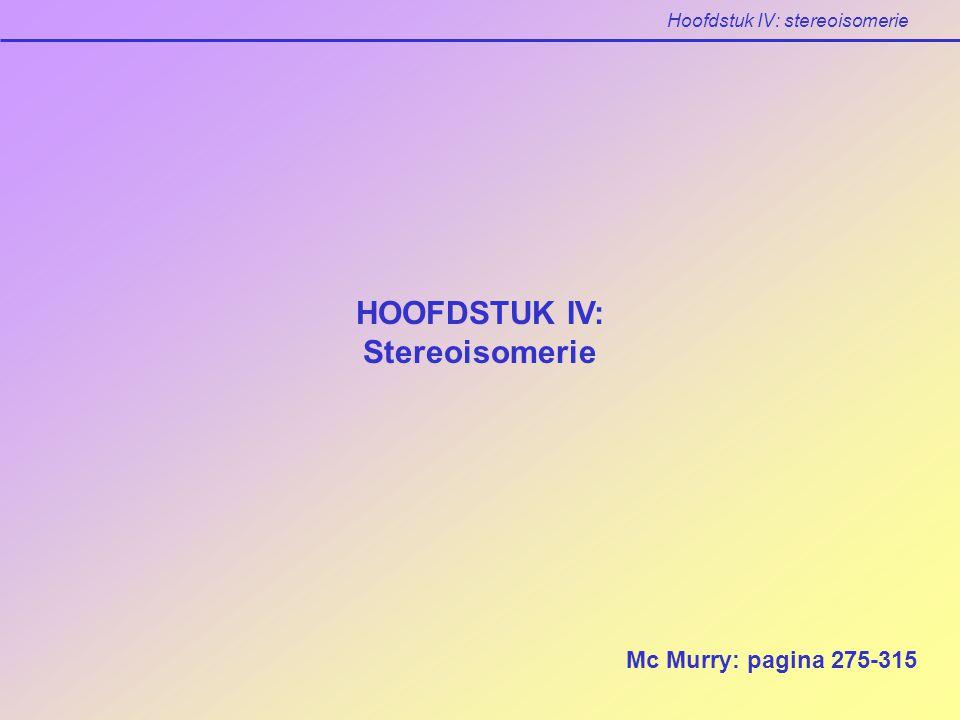 Hoofdstuk IV: stereoisomerie HOOFDSTUK IV: Stereoisomerie Mc Murry: pagina 275-315