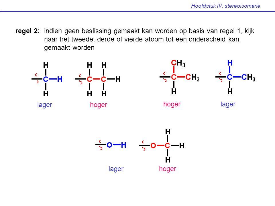 Hoofdstuk IV: stereoisomerie regel 2:indien geen beslissing gemaakt kan worden op basis van regel 1, kijk naar het tweede, derde of vierde atoom tot e