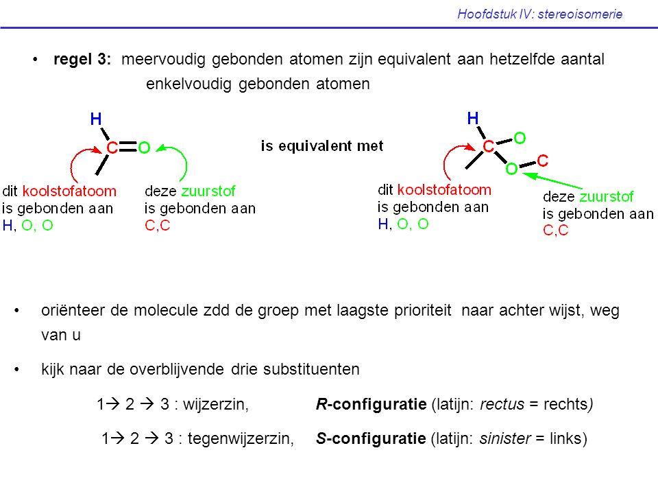 Hoofdstuk IV: stereoisomerie oriënteer de molecule zdd de groep met laagste prioriteit naar achter wijst, weg van u kijk naar de overblijvende drie su