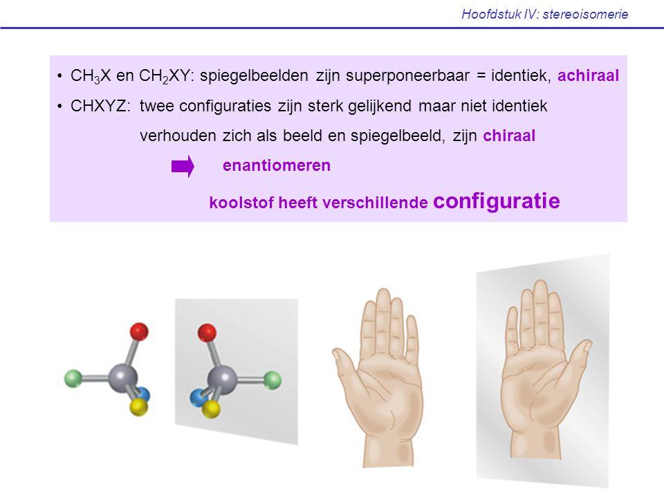 CH 3 X en CH 2 XY: spiegelbeelden zijn superponeerbaar = identiek, achiraal CHXYZ: twee configuraties zijn sterk gelijkend maar niet identiek verhoude