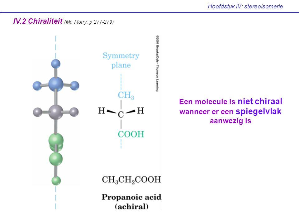 Hoofdstuk IV: stereoisomerie geen spiegelvlak of inversiecentrum chiraal