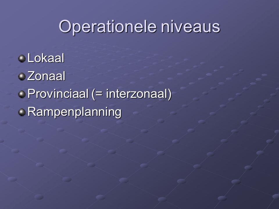 Operationele niveaus LokaalZonaal Provinciaal (= interzonaal) Rampenplanning