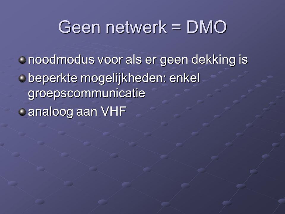 Geen netwerk = DMO noodmodus voor als er geen dekking is beperkte mogelijkheden: enkel groepscommunicatie analoog aan VHF