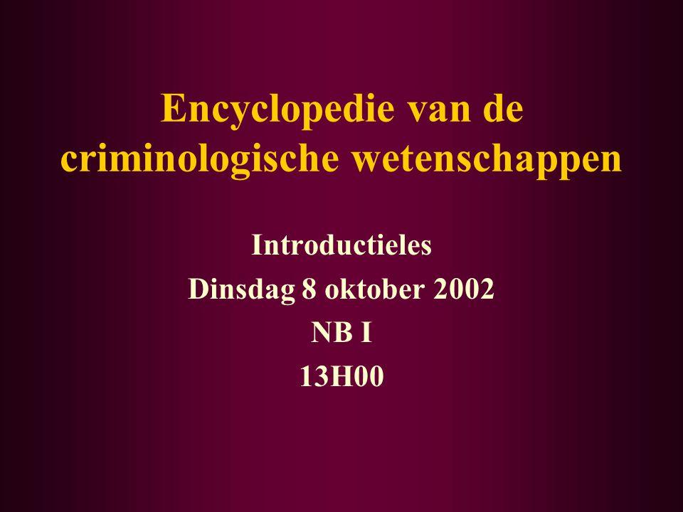 Encyclopedie van de criminologische wetenschappen Introductieles Dinsdag 8 oktober 2002 NB I 13H00