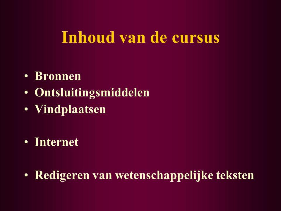 Inhoud van de cursus Bronnen Ontsluitingsmiddelen Vindplaatsen Internet Redigeren van wetenschappelijke teksten