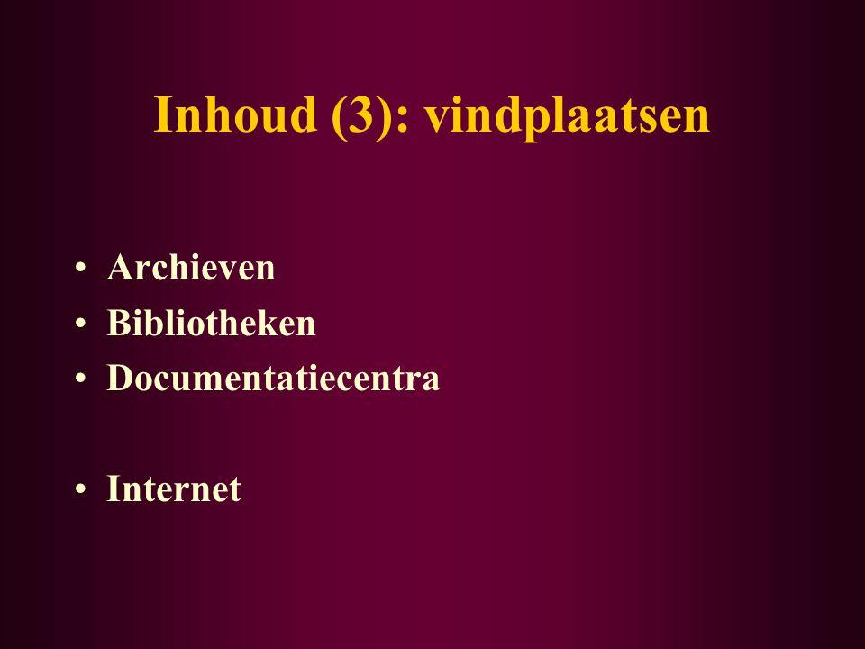Inhoud (3): vindplaatsen Archieven Bibliotheken Documentatiecentra Internet