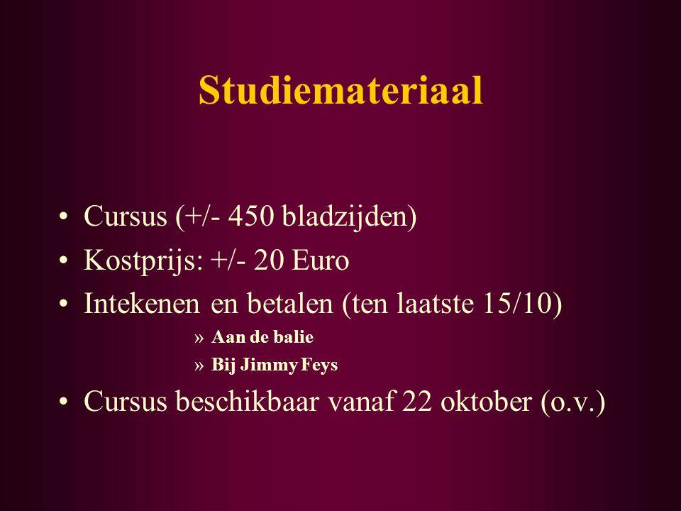 Studiemateriaal Cursus (+/- 450 bladzijden) Kostprijs: +/- 20 Euro Intekenen en betalen (ten laatste 15/10) »Aan de balie »Bij Jimmy Feys Cursus beschikbaar vanaf 22 oktober (o.v.)