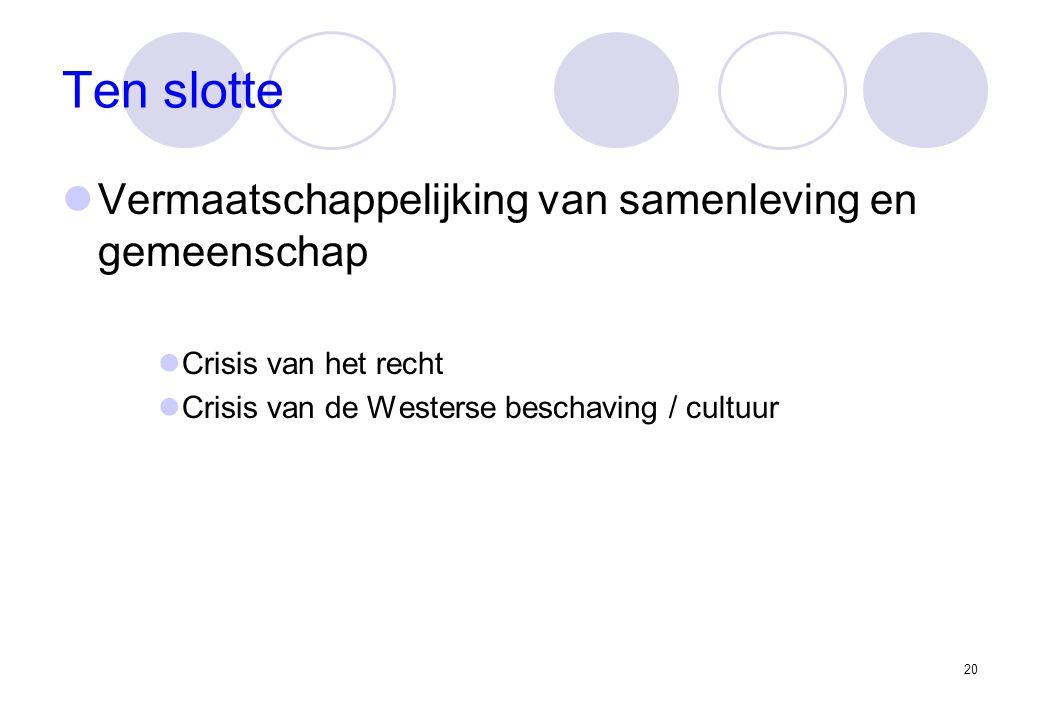 20 Ten slotte Vermaatschappelijking van samenleving en gemeenschap Crisis van het recht Crisis van de Westerse beschaving / cultuur