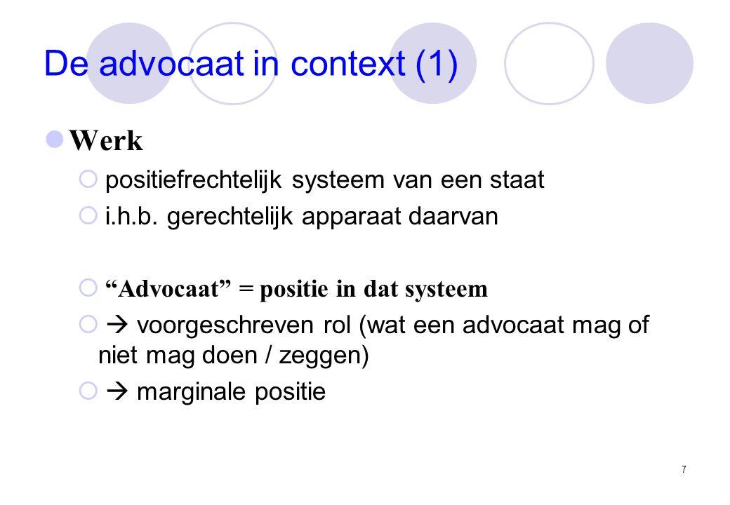 7 De advocaat in context (1) Werk  positiefrechtelijk systeem van een staat  i.h.b.