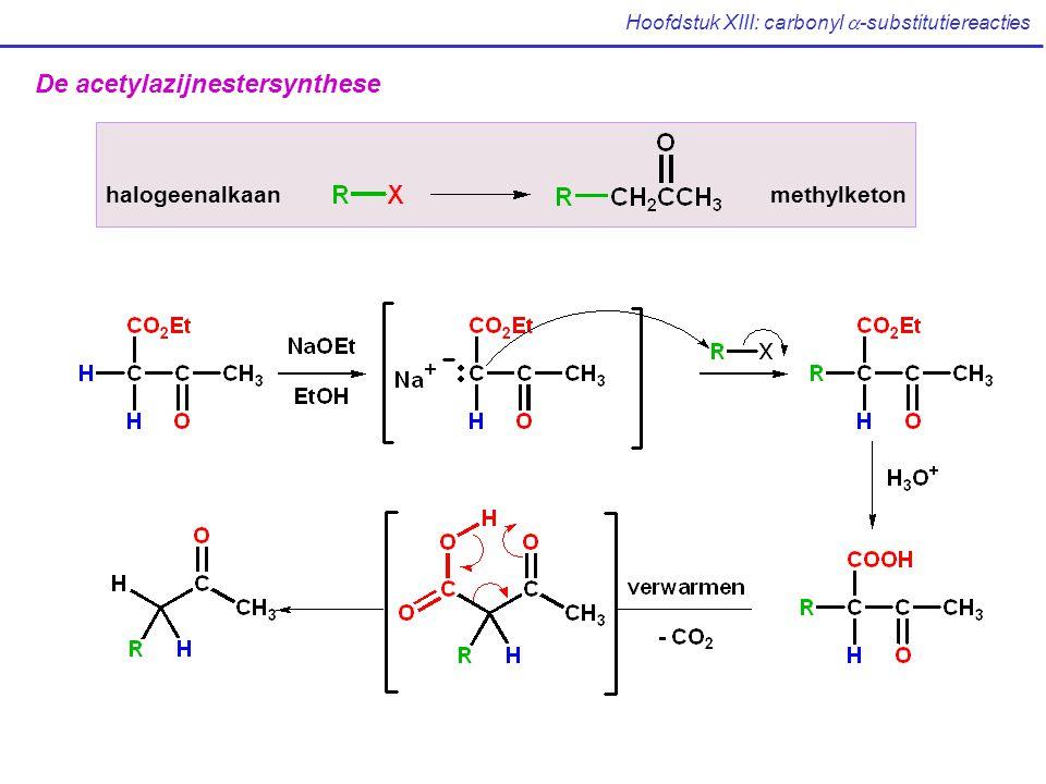 Hoofdstuk XIII: carbonyl  -substitutiereacties De acetylazijnestersynthese halogeenalkaanmethylketon