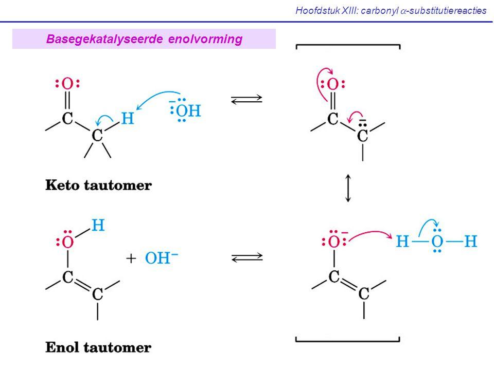 Hoofdstuk XIII: carbonyl  -substitutiereacties XIII.2 Reactiviteit van enolen: mechanisme van  -substitutiereacties (Mc Murry: p 824)