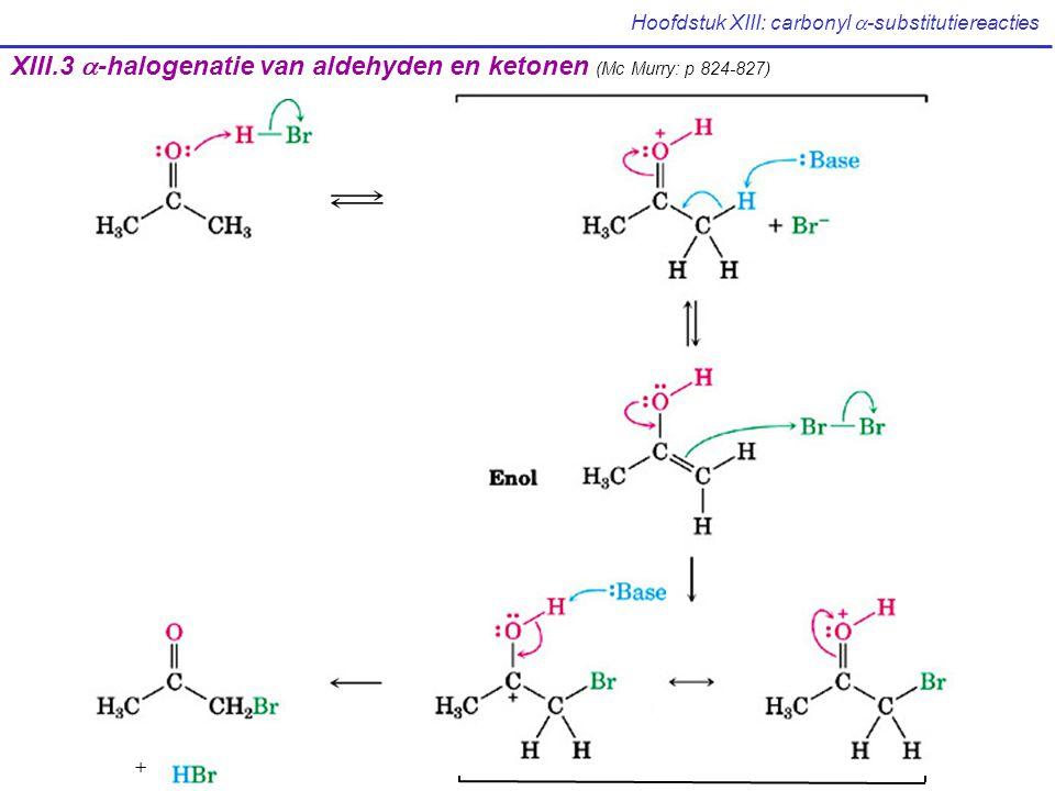 Hoofdstuk XIII: carbonyl  -substitutiereacties Voorbeeld: introductie van C=C-bindingen in moleculen Voorbeeld: uitwisselingen van  -H protonen voor D