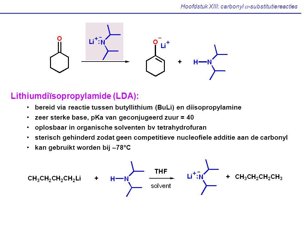 Hoofdstuk XIII: carbonyl  -substitutiereacties Lithiumdiïsopropylamide (LDA): bereid via reactie tussen butyllithium (BuLi) en diïsopropylamine zeer