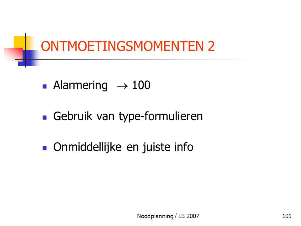 Noodplanning / LB 2007101 ONTMOETINGSMOMENTEN 2 Alarmering  100 Gebruik van type-formulieren Onmiddellijke en juiste info