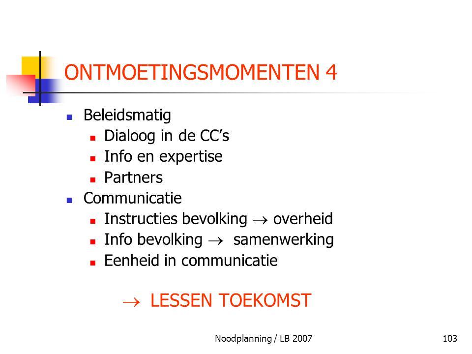 Noodplanning / LB 2007103 ONTMOETINGSMOMENTEN 4 Beleidsmatig Dialoog in de CC's Info en expertise Partners Communicatie Instructies bevolking  overhe