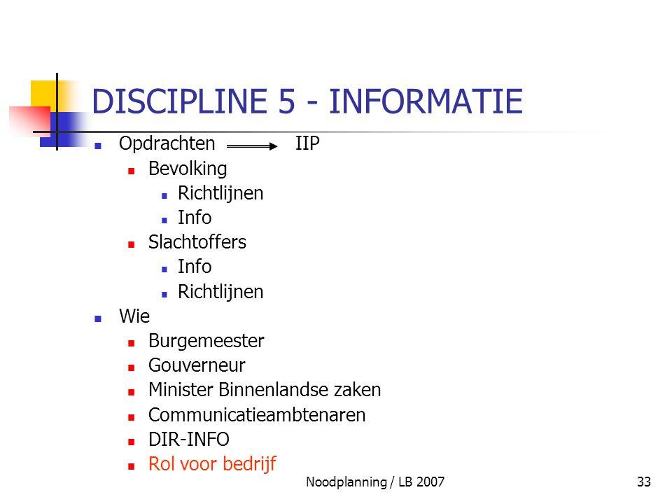 Noodplanning / LB 200733 DISCIPLINE 5 - INFORMATIE OpdrachtenIIP Bevolking Richtlijnen Info Slachtoffers Info Richtlijnen Wie Burgemeester Gouverneur