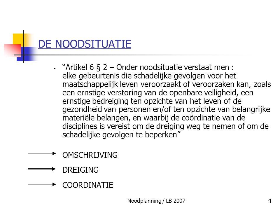 """Noodplanning / LB 20074 DE NOODSITUATIE  """"Artikel 6 § 2 – Onder noodsituatie verstaat men : elke gebeurtenis die schadelijke gevolgen voor het maatsc"""